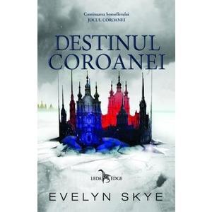 Destinul Coroanei vol. 2. Seria Jocul Coroanei - Evelyn Skye imagine