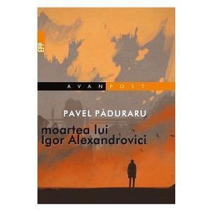 Moartea lui Igor Alexandrovici - Pavel Paduraru imagine