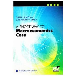 A Short Way to Macroeconomics Core - Oana Simona Caraman-Hudea imagine