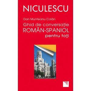 Ghid de conversaţie român-spaniol pentru toţi / A Romanian - Spanish Guide for Day-To-Day Conversation imagine