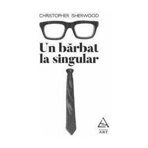 Un barbat la singular - Christopher Isherwood imagine