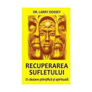 Recuperarea sufletului - Larry Dossey imagine
