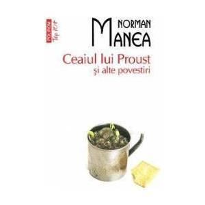 Ceaiul lui Proust si alte povestiri - Norman Manea imagine