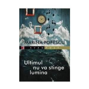 Ultimul nu va stinge lumina - Marina Popescu imagine