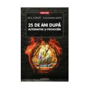 25 De Ani Dupa. Alternative Si Provocari - Paul Cernat Alexandru Matei imagine