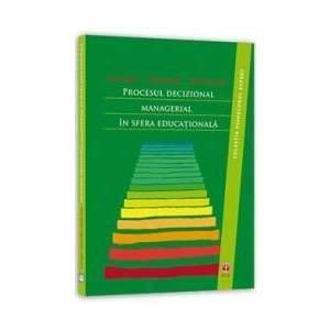 Procesul decizional managerial in sfera educationala - Ionel Papuc Monica Albu Nicolae Jurcau imagine