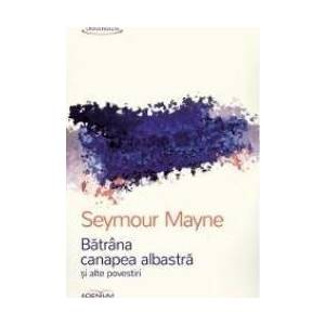 Batrana canapea albastra si alte povestiri - Seymour Mayne imagine