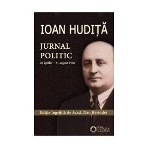 Ioan Hudita. Jurnal politic 26 aprilie-31 august 1946 - Dan Berindei imagine