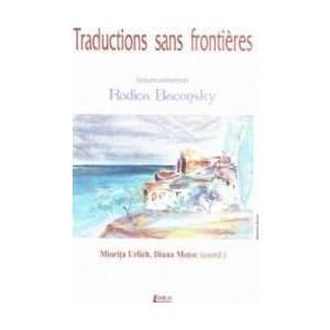 Traductions sans frontieres. Volum aniversar Rodica Baconsky - Miorita Urlich Diana Motoc imagine