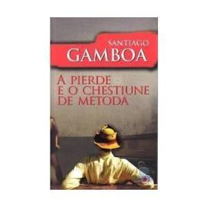 A pierde e o chestiune de metoda - Santiago Gamboa imagine