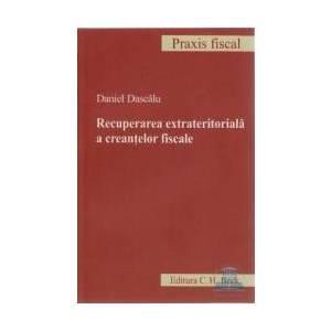 Recuperarea Extrateritoriala A Creantelor Fiscale - Daniel Dascalu imagine