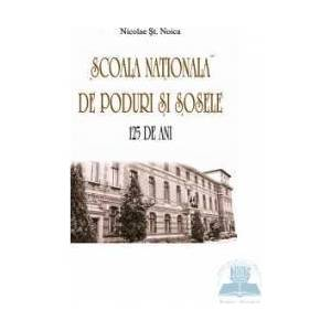 Scoala nationala de poduri si sosele. 125 de ani - Nicolae St. Noica imagine