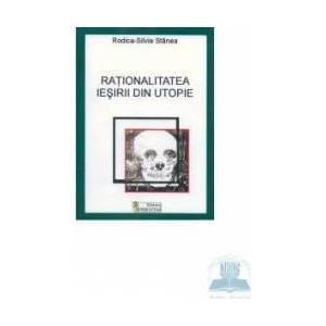 Rationalitatea iesirii din utopie - Rodica-Silvia Stanea imagine