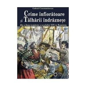 Crime infioratoare si talharii indraznete - Gabriel Constantinescu imagine