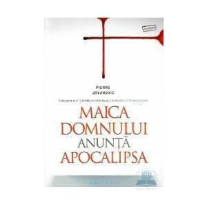 Maica Domnului anunta apocalipsa - Pierre Jovanovic imagine