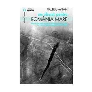 Am zburat pentru Romania mare - Valeriu Avram imagine
