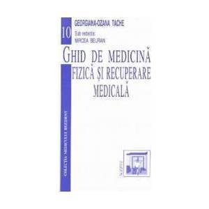 Ghid de medicina fizica si recuperare medicala - Georgiana-Ozana Tache imagine