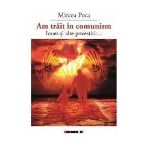 Am trait in comunism... - Mircea Pora imagine