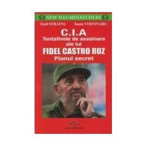 CIA. Tentativele de asasinare ale lui Fidel Castro Ruz - Emil Strainu imagine