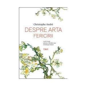 Despre Arta Fericirii - Christophe Andre imagine
