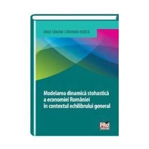 Modelarea dinamica stohastica a economiei Romaniei in contextul echilibrului general - Oana Simona imagine