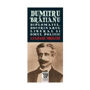 Dumitru Bratianu - Diplomatul Doctrinarul Liberalul Si Omul Politic - Anastasie Iordache imagine