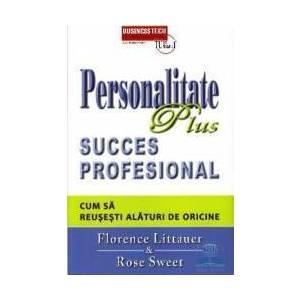 Personalitate plus. Succes profesional. Cum sa reusesti alaturi de oricine - Florence Littauer imagine
