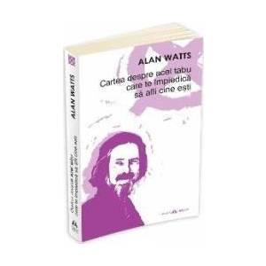 Cartea Despre Acel Tabu Care Te Impiedica Sa Afli Cine Esti - Alan Watts imagine