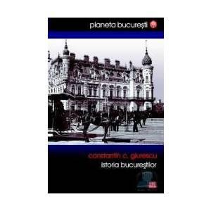 Istoria Bucurestilor - Constantin C. Giurescu imagine