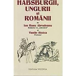 Habsburgii ungurii si romanii - Ion Rusu Abrudeanu Vasile Stoica imagine