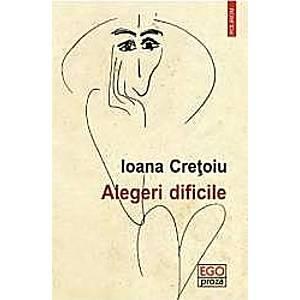 Alegeri dificile - Ioana Cretoiu imagine