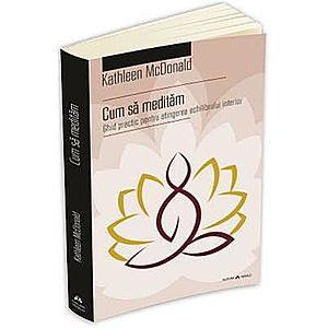 Cum sa meditam - Kathleen McDonald imagine