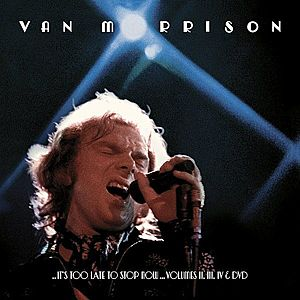 ..It's Too Late To Stop Now...Vol. 2, 3, 4 CD+DVD | Van Morrison imagine