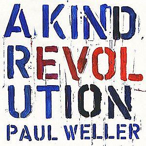 A Kind Revolution   Paul Weller imagine