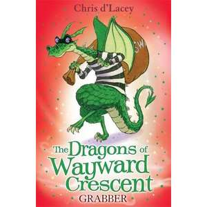 D'Lacey, C: The Dragons Of Wayward Crescent: Grabber imagine