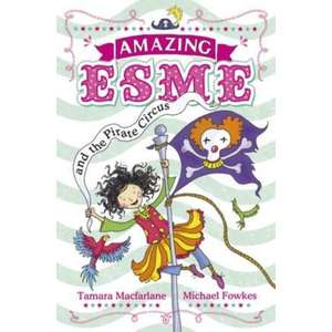 Macfarlane, T: Amazing Esme and the Pirate Circus imagine