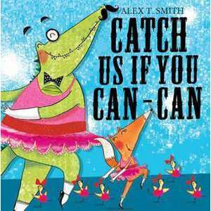 Catch Us If You Can-Can. Alex T. Smith imagine