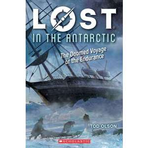 Lost in the Antarctic: The Doomed Voyage of the Endurance (Lost #4), Volume 4: The Doomed Voyage of the Endurance imagine