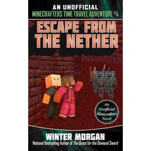 Escape from the Nether: An Unofficial Minecrafters Time Travel Adventure, Book 4 imagine