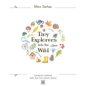 Tiny Explorers : Into the Wild - Companion Workbook: Build Your Own Nature Journal imagine