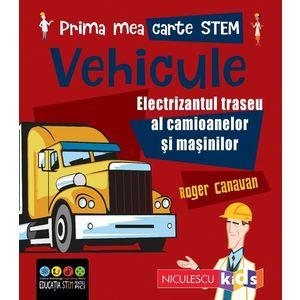 Prima mea carte STEM: VEHICULE. Electrizantul traseu al camioanelor și mașinilor imagine