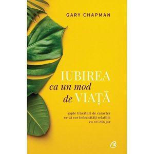 Iubirea ca un mod de viata   Gary Chapman imagine