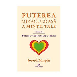 Puterea vindecatoare a iubirii / Puterea miraculoasa a mintii tale - vol. 4   Joseph Murphy imagine