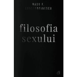 Filosofia sexului - editie necenzurata   Radu F. Constantinescu imagine