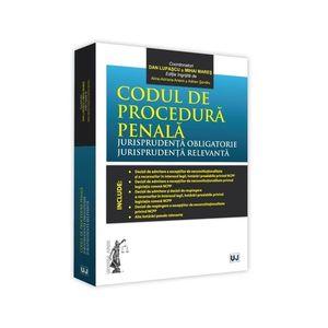 Codul de procedura penala. Jurisprudenta obligatorie. Jurisprudenta relevanta | Dan Lupascu, Mihai Mares imagine