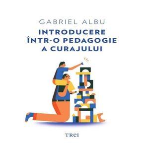 Introducere intr-o pedagogie a curajului   Gabriel Albu imagine