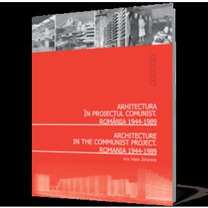 Arhitectura în proiectul comunist. România 1944-1989. Ediţie bilingvă imagine