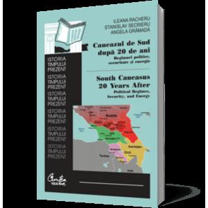 Caucazul de Sud după 20 de ani: Regimuri politice, securitate şi energie/ South Caucasus 20 Years After: Political Regimes, Security, and Energy imagine