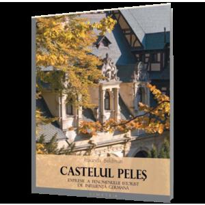 Castelul Peleş. Expresie a fenomenului istoric de influenţă germană imagine