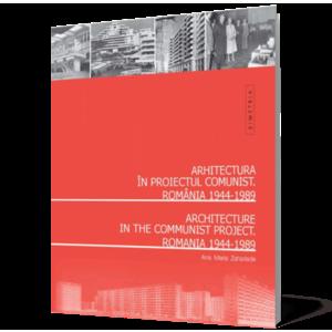 Arhitectura românească în proiectul comunist. România 1944-1989 / Architecture in the Communist Project. Romania 1944-1989 imagine